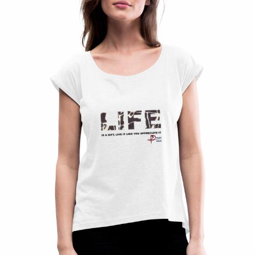 life is a gift - Women's T-Shirt with rolled up sleeves
