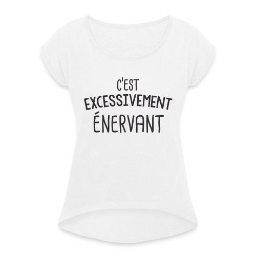 Tee Shirt Dikkenek - C'est excessivement énervant - T-shirt à manches retroussées Femme