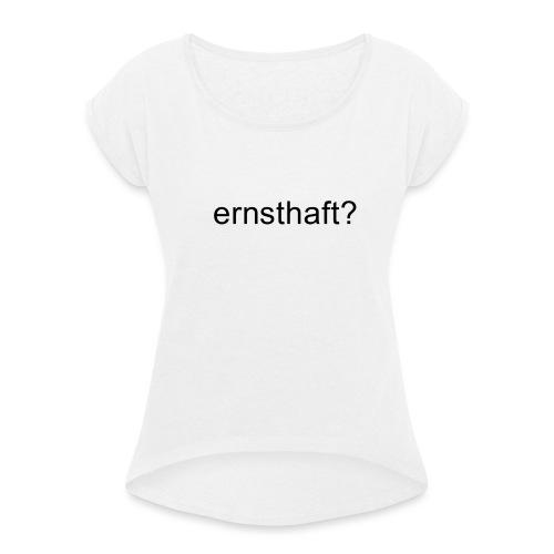 ernsthaft schwarz - Frauen T-Shirt mit gerollten Ärmeln