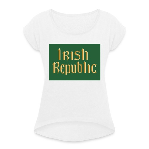 Original Irish Republic Flag - Women's T-Shirt with rolled up sleeves