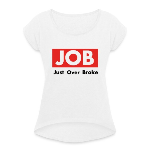 Just Over Broke - Frauen T-Shirt mit gerollten Ärmeln