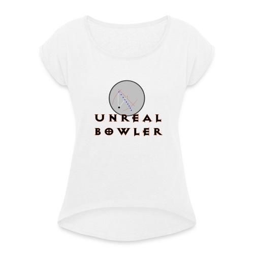 Unreal Bowler - Naisten T-paita, jossa rullatut hihat