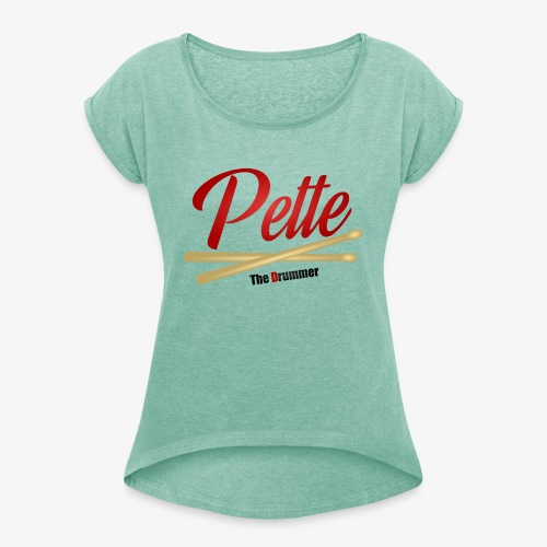 Pette the Drummer - Women's T-Shirt with rolled up sleeves