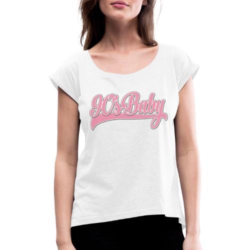 90s Baby - Frauen T-Shirt mit gerollten Ärmeln