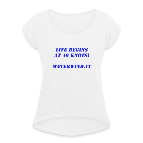 Life Begins - Women's T-Shirt with rolled up sleeves