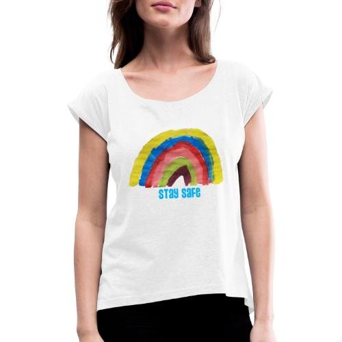 Stay Safe Rainbow Tshirt - Women's T-Shirt with rolled up sleeves