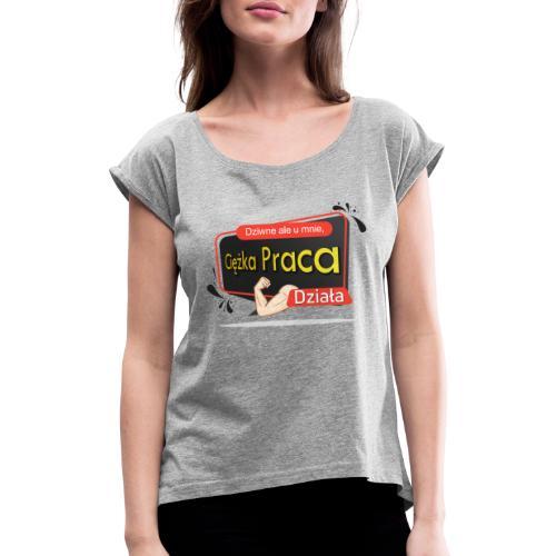 Ciężka Praca - Koszulka damska z lekko podwiniętymi rękawami