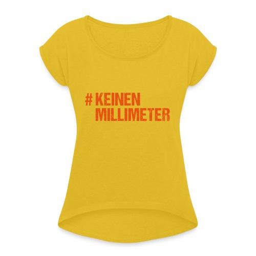 #KeinenMillimeter - Frauen T-Shirt mit gerollten Ärmeln