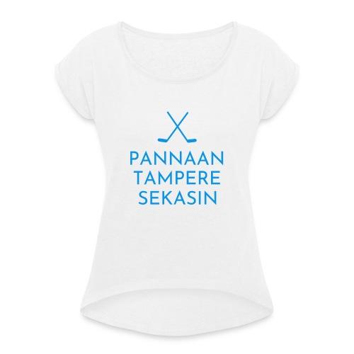 Pannaan Tampere Sekasin - Naisten T-paita, jossa rullatut hihat