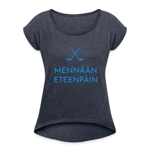 Mennaeaen eteenpaein sininen - Naisten T-paita, jossa rullatut hihat