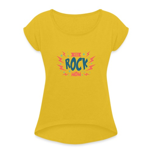 You Rock Mom - Women's T-Shirt with rolled up sleeves