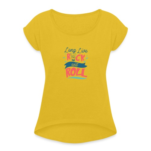 Long Live Rock & Roll - Women's T-Shirt with rolled up sleeves