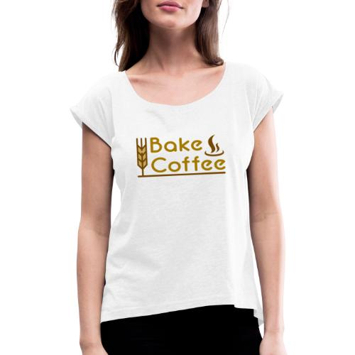 Bake & Coffee - Women's T-Shirt with rolled up sleeves