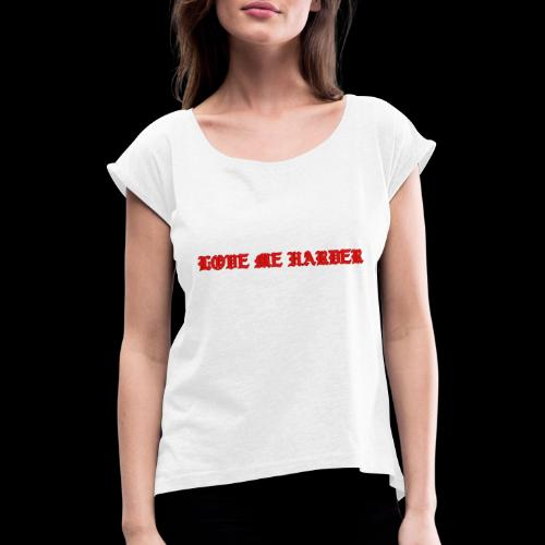 LOVE ME HARDER - Camiseta con manga enrollada mujer