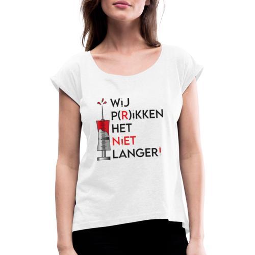 Wij Prikken het niet langer - Vrouwen T-shirt met opgerolde mouwen