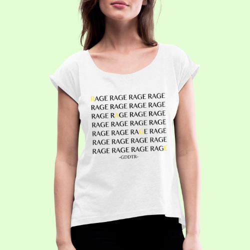 Rage - Frauen T-Shirt mit gerollten Ärmeln