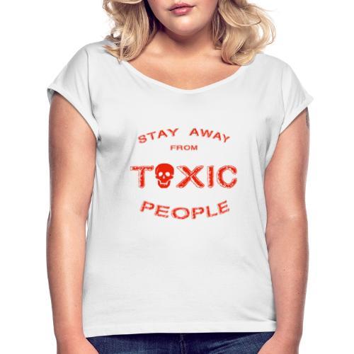 Stay Away From Toxic People - Frauen T-Shirt mit gerollten Ärmeln