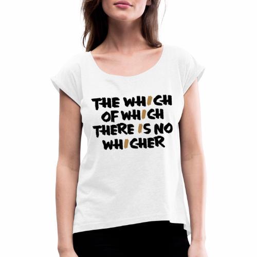 whichwhichwhich - Frauen T-Shirt mit gerollten Ärmeln