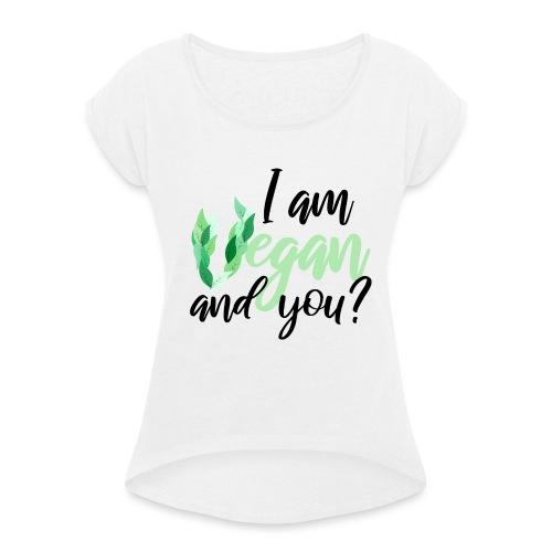 i am vegan and you - Dame T-shirt med rulleærmer
