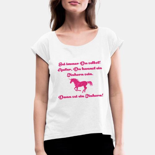 Sei immer du selbst Einhorn - Frauen T-Shirt mit gerollten Ärmeln