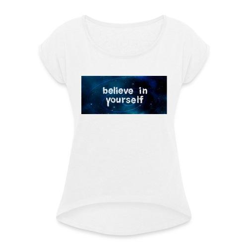 Believe in YOUrself - Frauen T-Shirt mit gerollten Ärmeln
