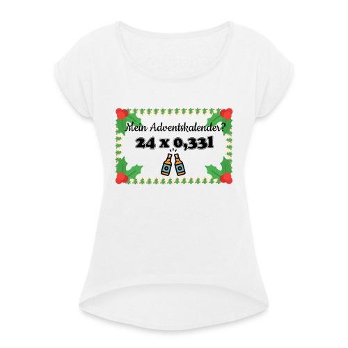 Mein Adventskalender? 24 x 0.33l ! - Frauen T-Shirt mit gerollten Ärmeln