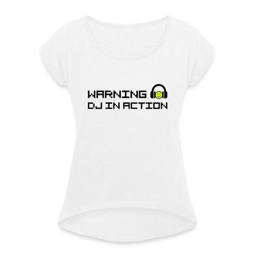 Warning DJ in Action - Vrouwen T-shirt met opgerolde mouwen