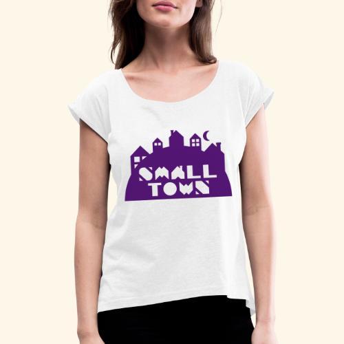 Small Town - T-skjorte med rulleermer for kvinner