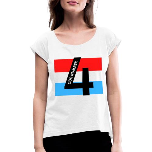 Our Number 4 Collection from The Trippers - Women's T-Shirt with rolled up sleeves
