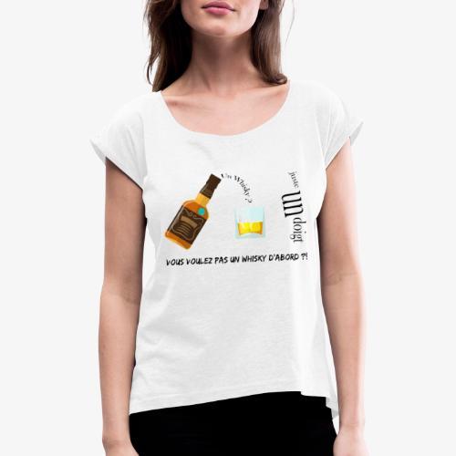 Un whisky ? Juste un doigt - T-shirt à manches retroussées Femme