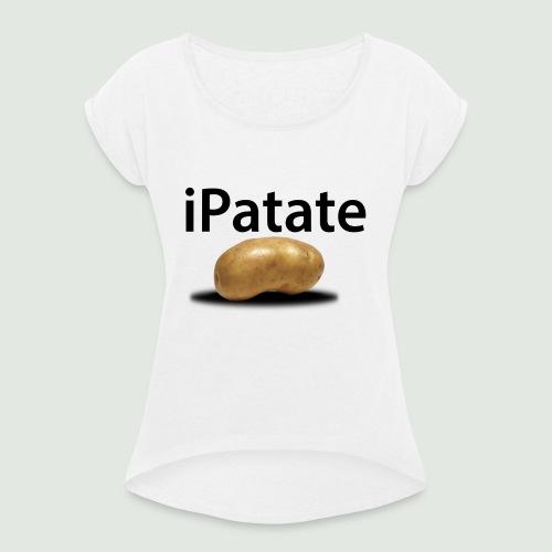 iPatate - T-shirt à manches retroussées Femme