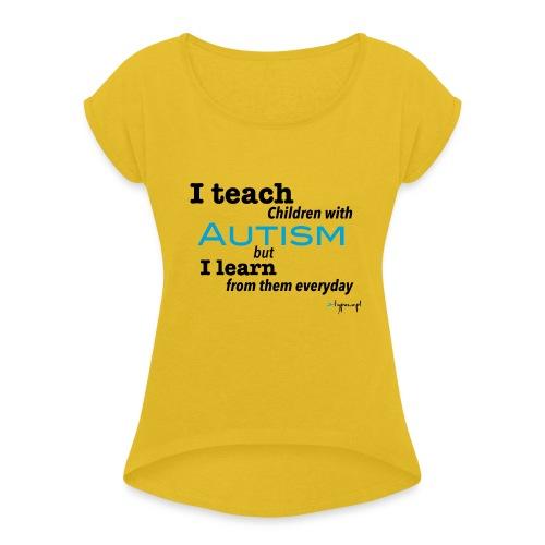 I teach children with AUTISM - Koszulka damska z lekko podwiniętymi rękawami