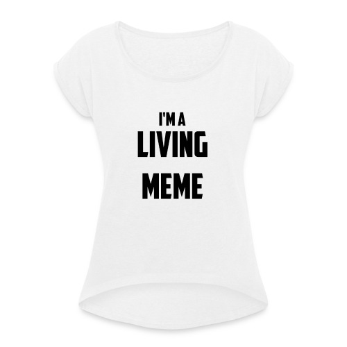 I'm A Living Meme - Women's T-Shirt with rolled up sleeves