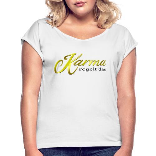 Karma regelt das Gold - Frauen T-Shirt mit gerollten Ärmeln