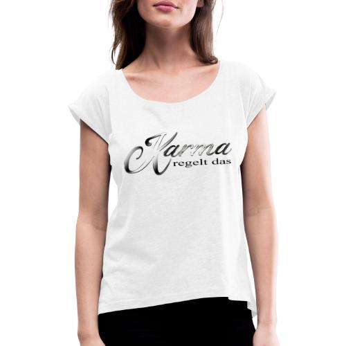 Karma regelt das silber - Frauen T-Shirt mit gerollten Ärmeln