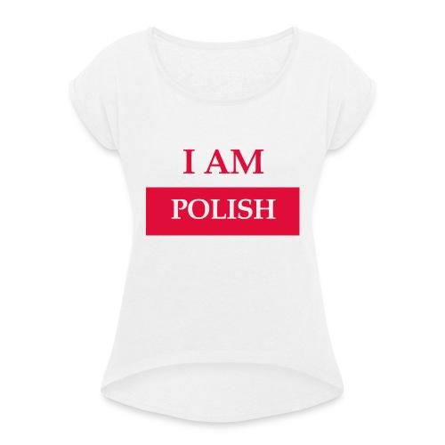 I am polish - Koszulka damska z lekko podwiniętymi rękawami