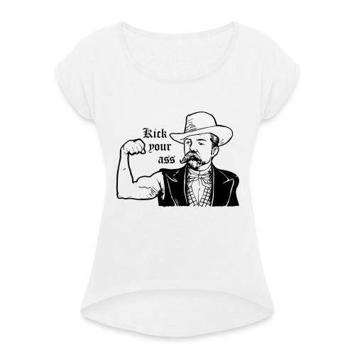 Kick Your Ass - Vrouwen T-shirt met opgerolde mouwen