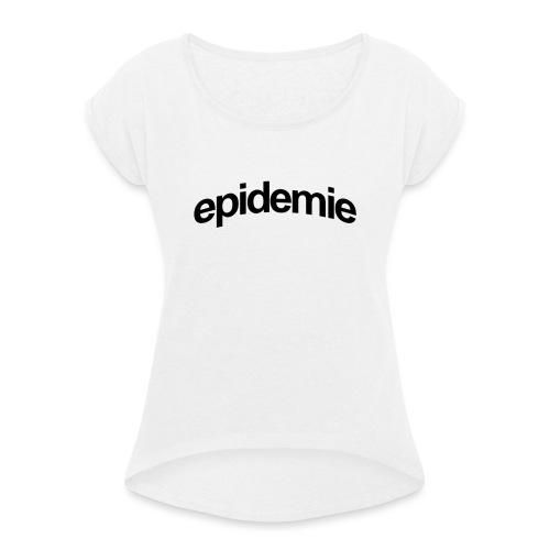 epidemie - T-shirt à manches retroussées Femme
