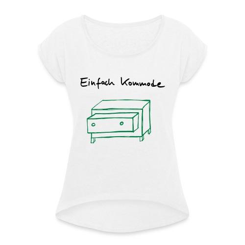 Einfach Kommode - Frauen T-Shirt mit gerollten Ärmeln
