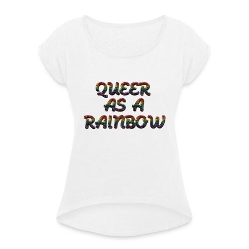 Queer as a Rainbow - Vrouwen T-shirt met opgerolde mouwen