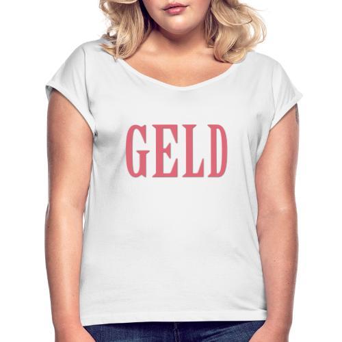 geld3 - Frauen T-Shirt mit gerollten Ärmeln