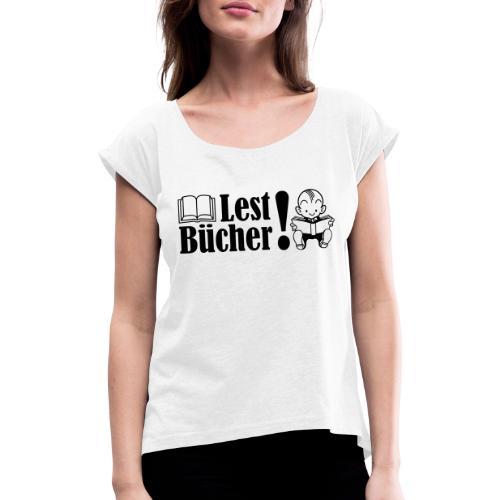 Lest Bücher! - Frauen T-Shirt mit gerollten Ärmeln