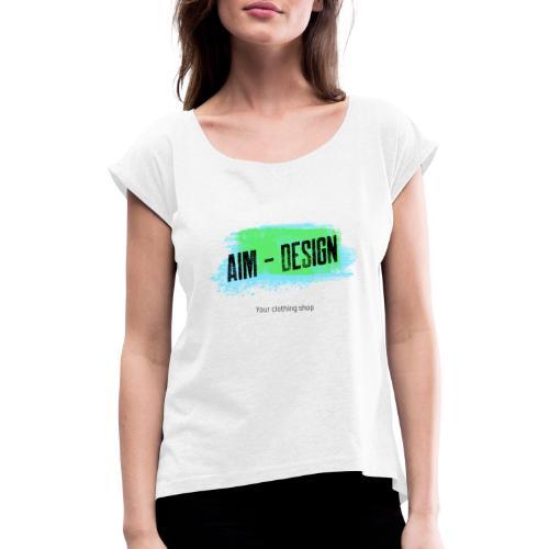 Aim Design - Frauen T-Shirt mit gerollten Ärmeln