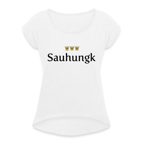 Sauhungk (Köln/Kölsch/Karneval) - Frauen T-Shirt mit gerollten Ärmeln