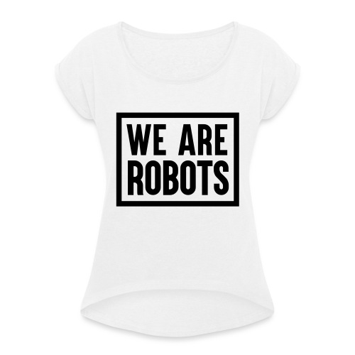We Are Robots Premium Tote Bag - Women's T-Shirt with rolled up sleeves