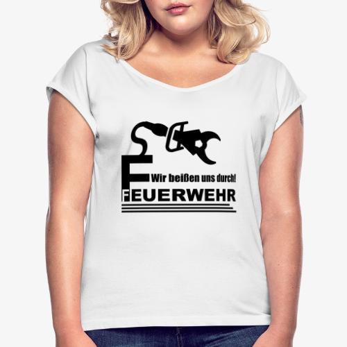 Wir beißen uns durch - Frauen T-Shirt mit gerollten Ärmeln