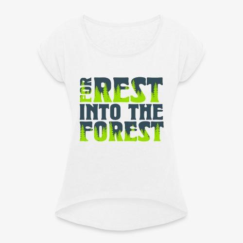 For Rest Into The Forest - Frauen T-Shirt mit gerollten Ärmeln