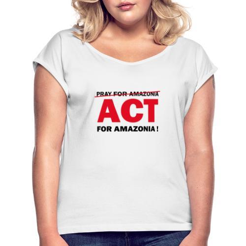 Act For Amazonia - T-shirt à manches retroussées Femme