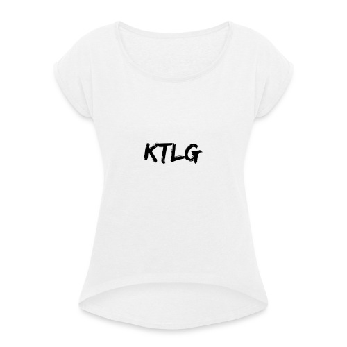 Keep The Life Going Merch - Women's T-Shirt with rolled up sleeves