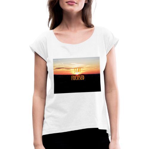 stay focused sunset - Frauen T-Shirt mit gerollten Ärmeln